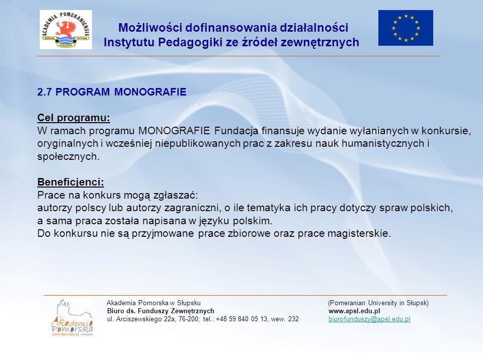 2.7 PROGRAM MONOGRAFIE Cel programu: W ramach programu MONOGRAFIE Fundacja finansuje wydanie wyłanianych w konkursie, oryginalnych i wcześniej niepublikowanych prac z zakresu nauk humanistycznych i społecznych.