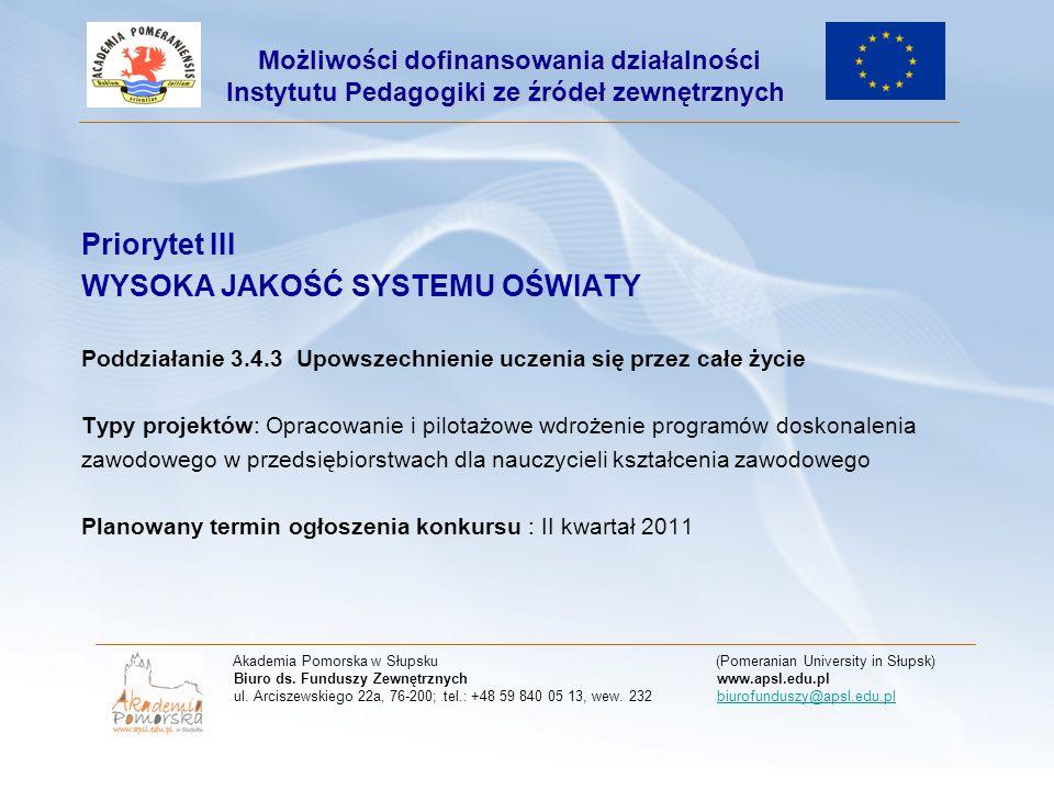 Priorytet IV Szkolnictwo Wyższe i Nauka Poddziałanie 4.1.1 Wzmocnienie potencjału dydaktycznego uczelni Typy projektów: 1.