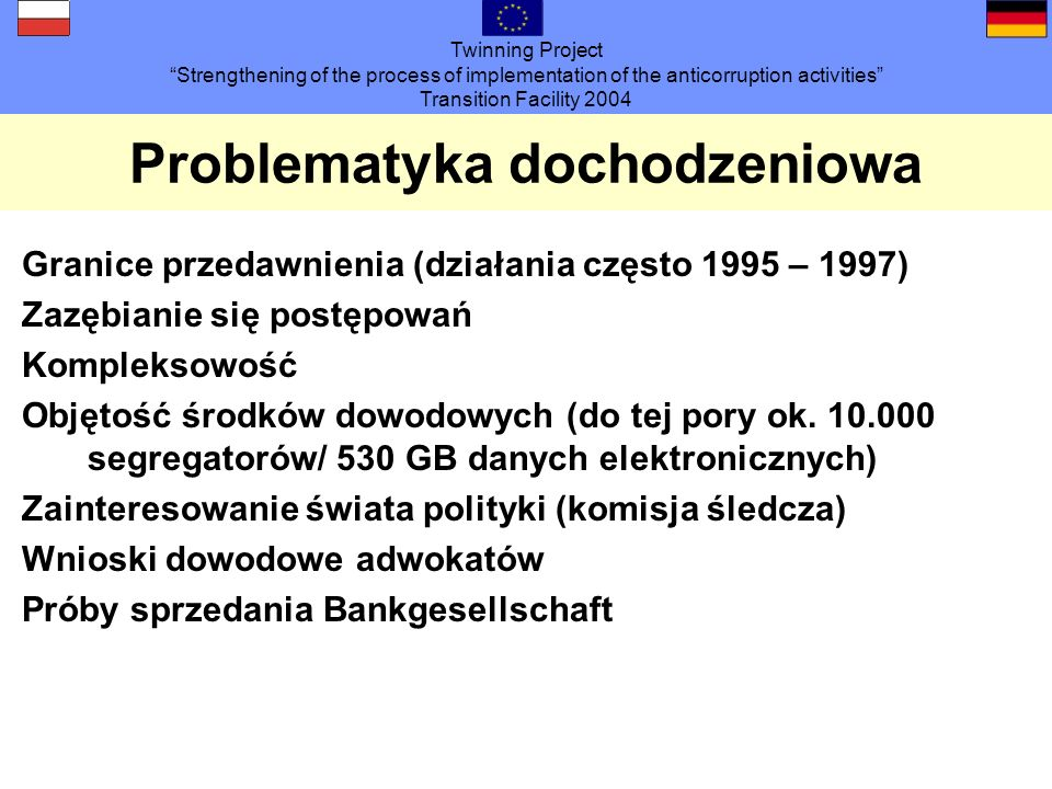Twinning Project Strengthening of the process of implementation of the anticorruption activities Transition Facility 2004 Problematyka dochodzeniowa G
