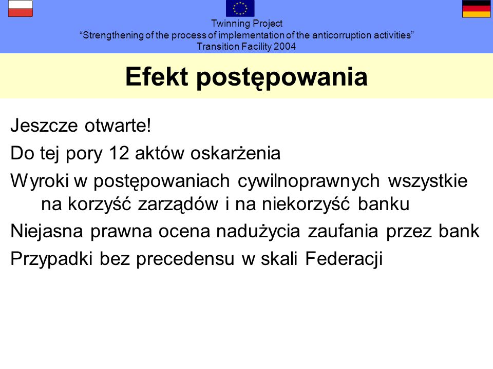 Twinning Project Strengthening of the process of implementation of the anticorruption activities Transition Facility 2004 Efekt postępowania Jeszcze o