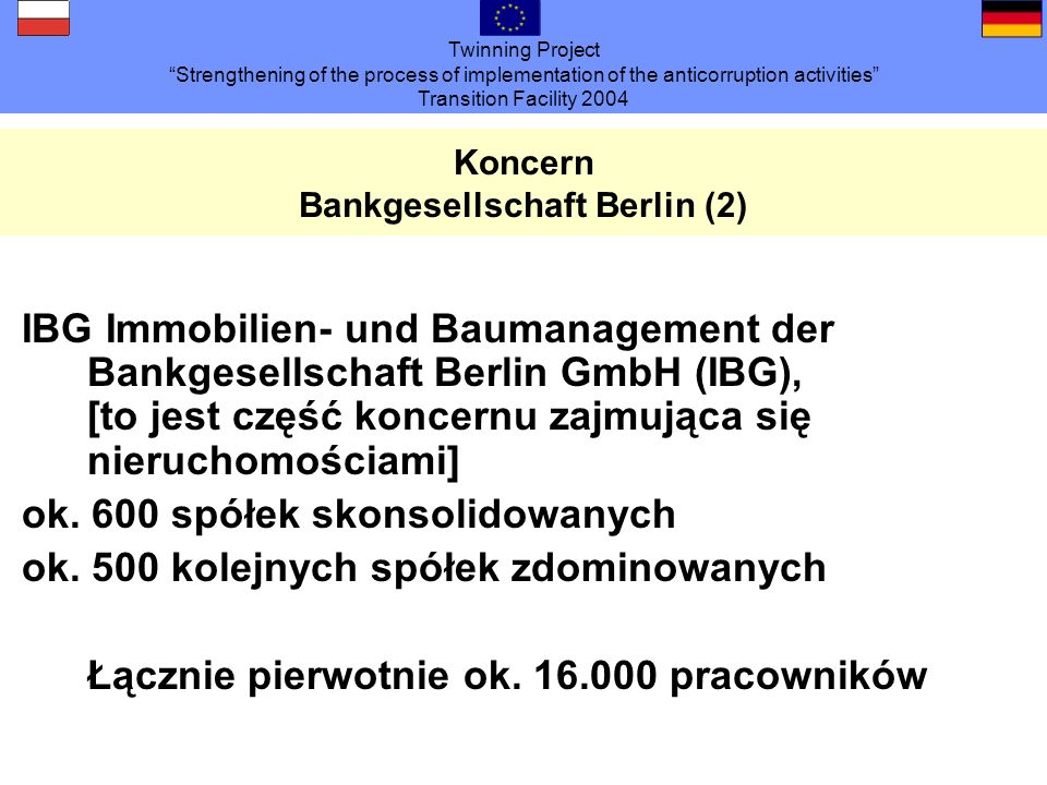Twinning Project Strengthening of the process of implementation of the anticorruption activities Transition Facility 2004 Koncern Bankgesellschaft Ber