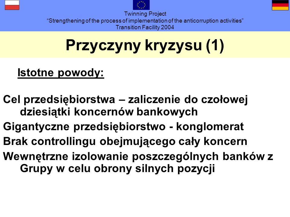 Twinning Project Strengthening of the process of implementation of the anticorruption activities Transition Facility 2004 Przyczyny kryzysu (1) Istotn