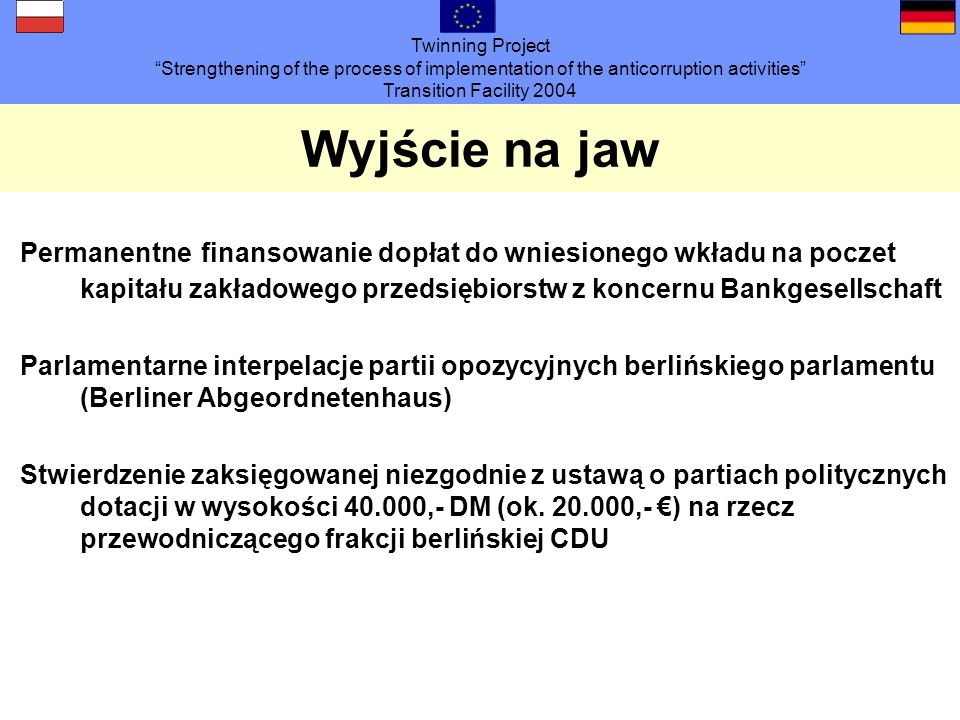 Twinning Project Strengthening of the process of implementation of the anticorruption activities Transition Facility 2004 Wyjście na jaw Permanentne f
