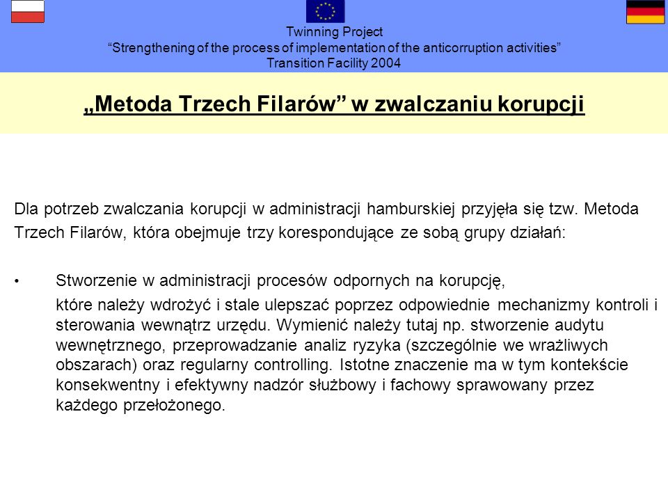 Twinning Project Strengthening of the process of implementation of the anticorruption activities Transition Facility 2004 Metoda Trzech Filarów w zwal