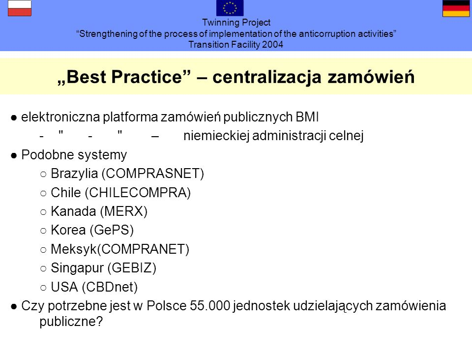 Twinning Project Strengthening of the process of implementation of the anticorruption activities Transition Facility 2004 Best Practice – centralizacj