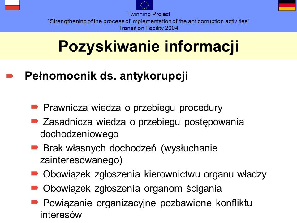 Twinning Project Strengthening of the process of implementation of the anticorruption activities Transition Facility 2004 Pozyskiwanie informacji Pełnomocnik ds.