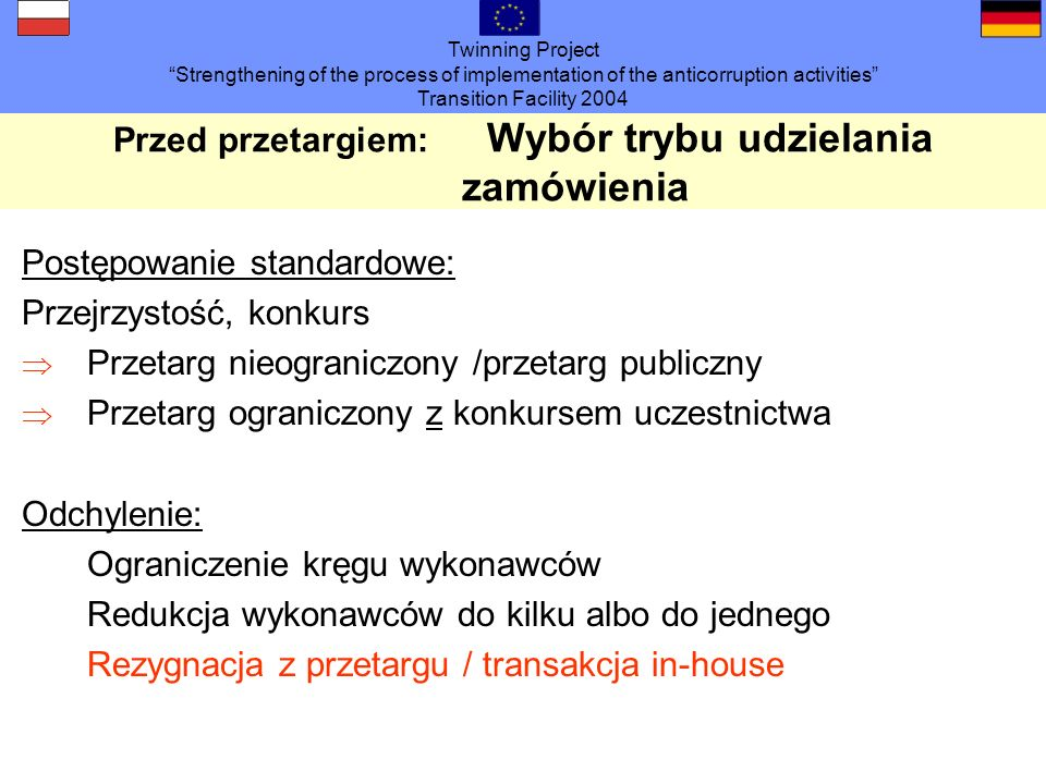 Twinning Project Strengthening of the process of implementation of the anticorruption activities Transition Facility 2004 Przed przetargiem: Wybór try