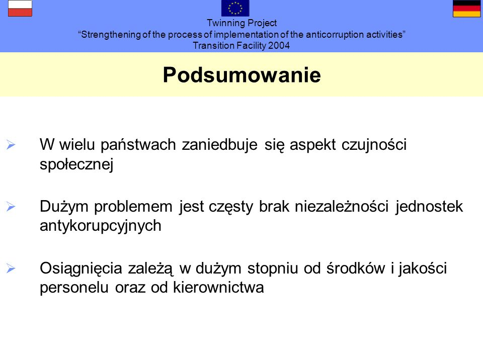 Twinning Project Strengthening of the process of implementation of the anticorruption activities Transition Facility 2004 Podsumowanie W wielu państwa