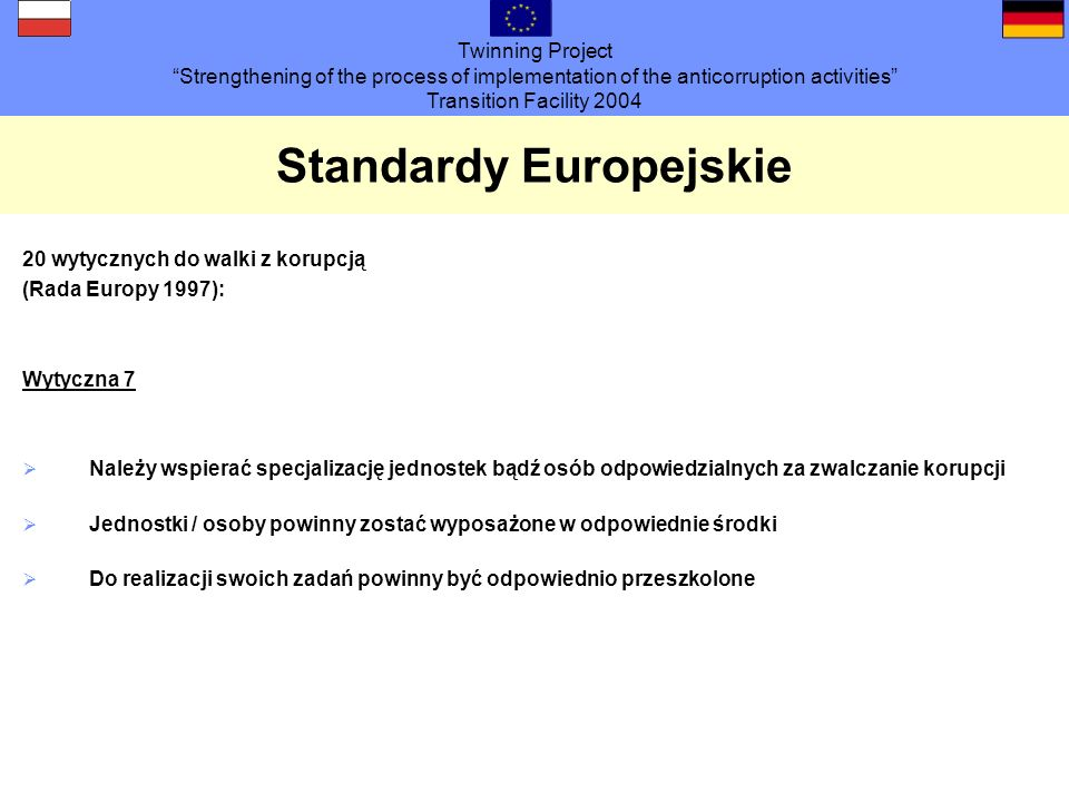 Twinning Project Strengthening of the process of implementation of the anticorruption activities Transition Facility 2004 Standardy Europejskie 20 wyt