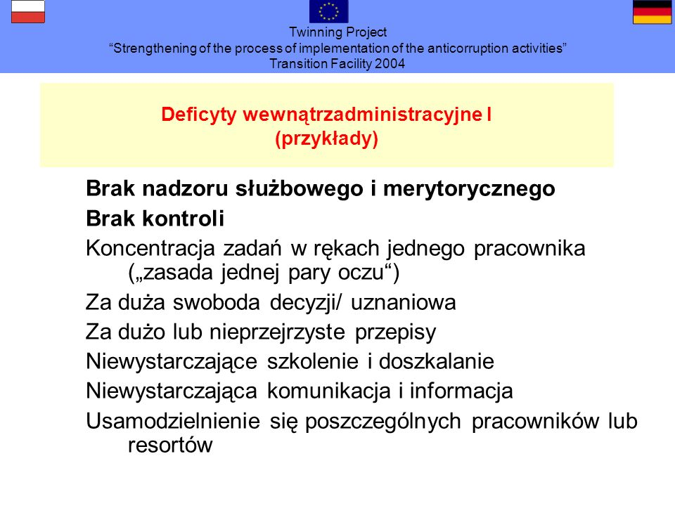 Twinning Project Strengthening of the process of implementation of the anticorruption activities Transition Facility 2004 Deficyty wewnątrzadministrac