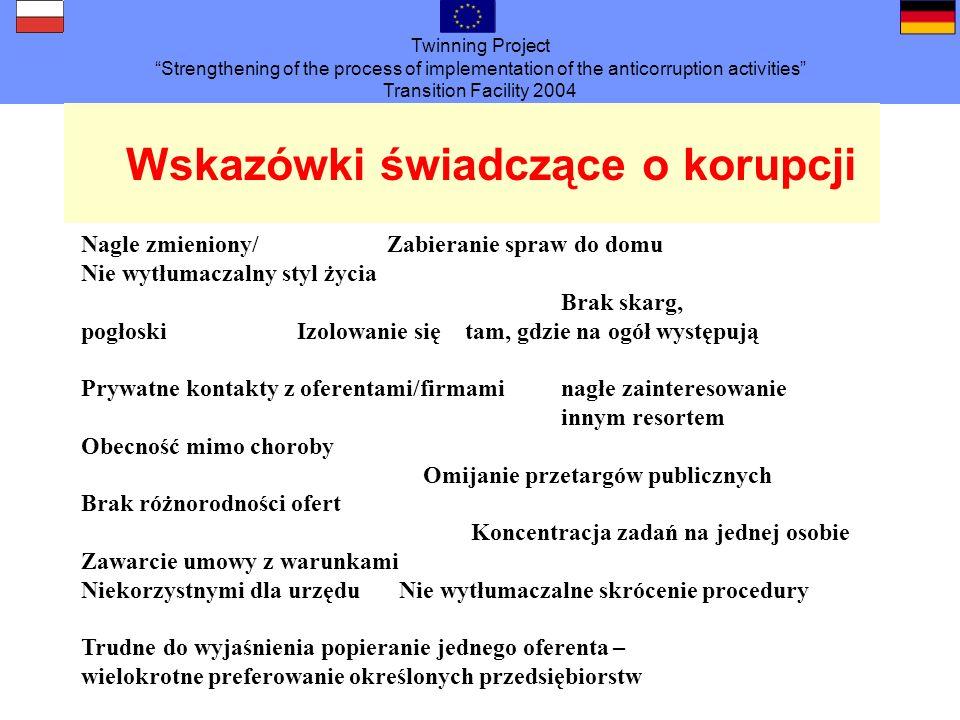 Twinning Project Strengthening of the process of implementation of the anticorruption activities Transition Facility 2004 Wskazówki świadczące o korup