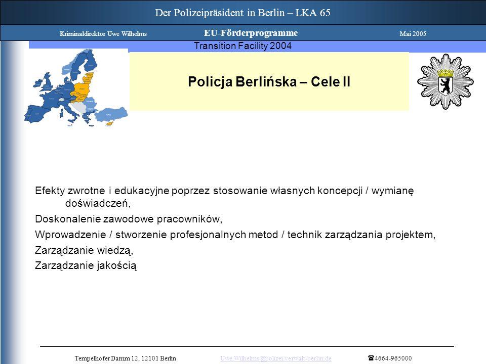 Twinning Project Strengthening of the process of implementation of the anticorruption activities Transition Facility 2004 Policja Berlińska – Cele II Efekty zwrotne i edukacyjne poprzez stosowanie własnych koncepcji / wymianę doświadczeń, Doskonalenie zawodowe pracowników, Wprowadzenie / stworzenie profesjonalnych metod / technik zarządzania projektem, Zarządzanie wiedzą, Zarządzanie jakością Tempelhofer Damm 12, 12101 BerlinUwe.Wilhelms@polizei.verwalt-berlin.de 4664-965000Uwe.Wilhelms@polizei.verwalt-berlin.de Der Polizeipräsident in Berlin – LKA 65 Kriminaldirektor Uwe Wilhelms EU-Förderprogramme Mai 2005