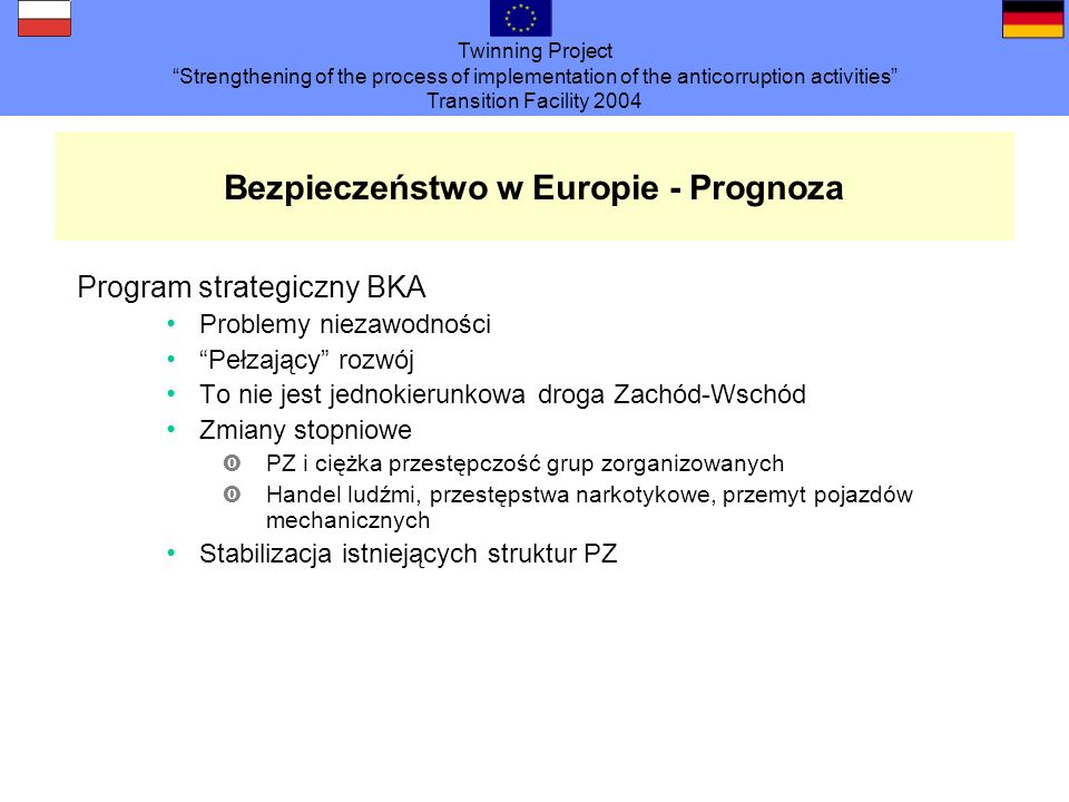 Twinning Project Strengthening of the process of implementation of the anticorruption activities Transition Facility 2004 Bezpieczeństwo w Europie - P
