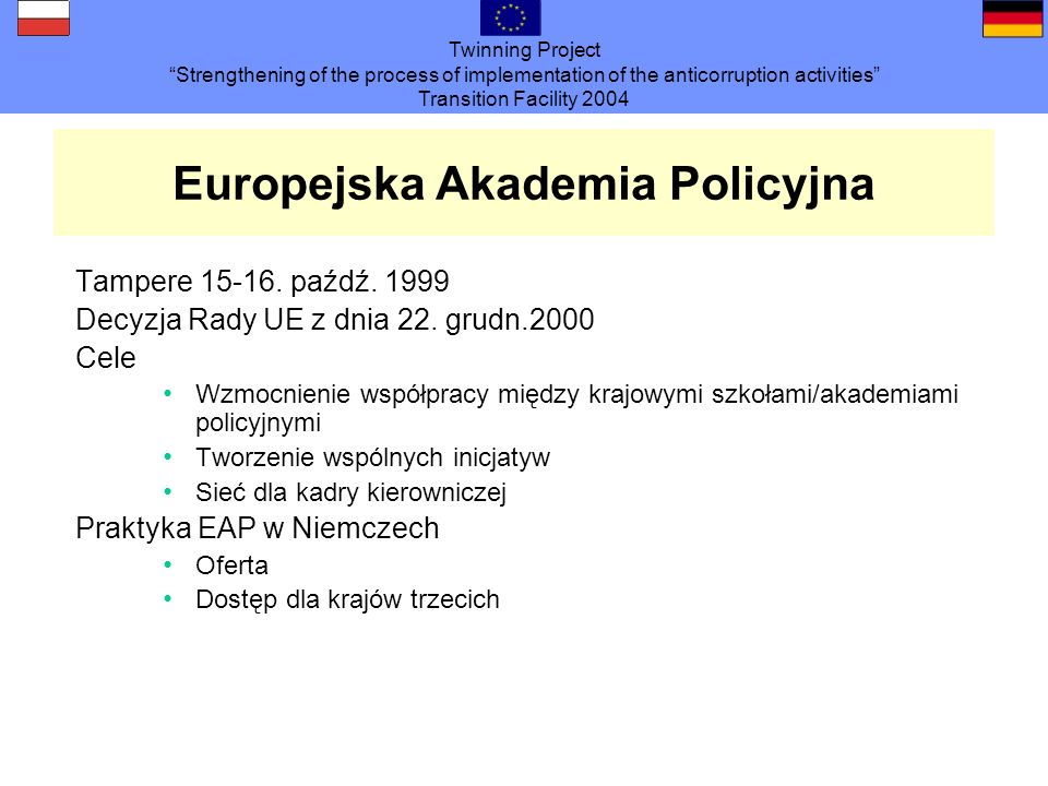 Twinning Project Strengthening of the process of implementation of the anticorruption activities Transition Facility 2004 Europejska Akademia Policyjna Tampere