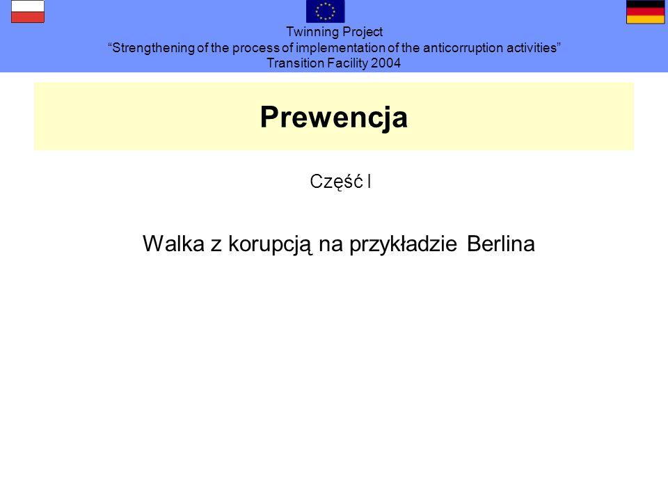 Twinning Project Strengthening of the process of implementation of the anticorruption activities Transition Facility 2004 Prewencja Część I Walka z korupcją na przykładzie Berlina