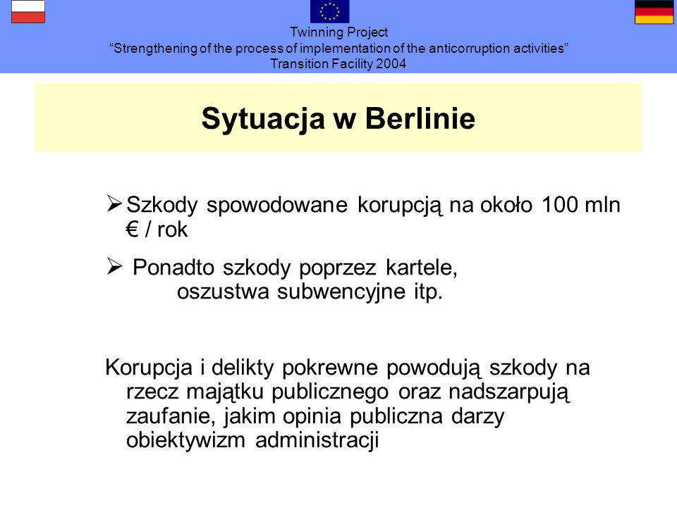 Twinning Project Strengthening of the process of implementation of the anticorruption activities Transition Facility 2004 Sytuacja w Berlinie Szkody s