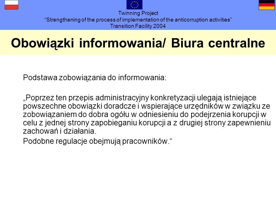 Twinning Project Strengthening of the process of implementation of the anticorruption activities Transition Facility 2004 Obowiązki informowania/ Biura centralne Kiedy musi nastąpić zgłoszenie informacji.