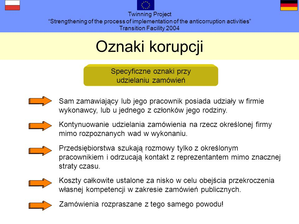 Twinning Project Strengthening of the process of implementation of the anticorruption activities Transition Facility 2004 Oznaki korupcji Specyficzne