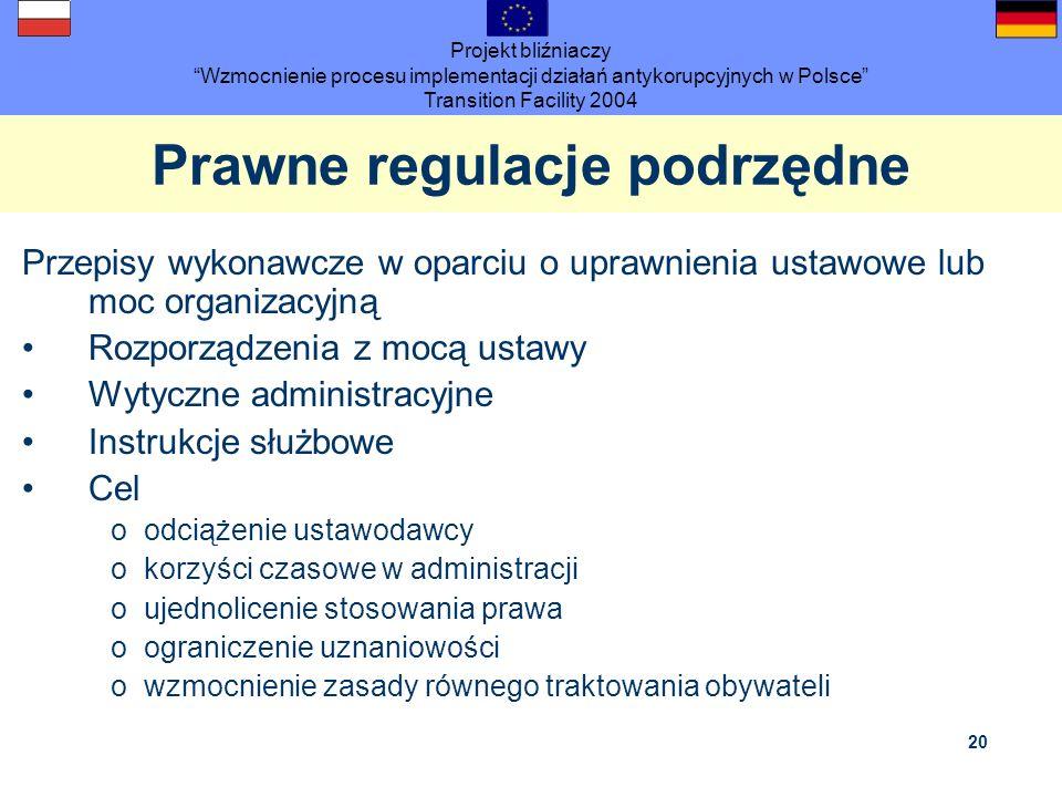 Projekt bliźniaczy Wzmocnienie procesu implementacji działań antykorupcyjnych w Polsce Transition Facility 2004 20 Prawne regulacje podrzędne Przepisy