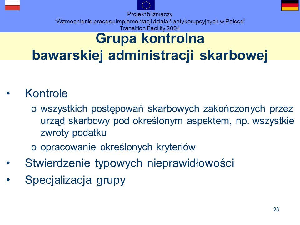 Projekt bliźniaczy Wzmocnienie procesu implementacji działań antykorupcyjnych w Polsce Transition Facility 2004 23 Grupa kontrolna bawarskiej administ
