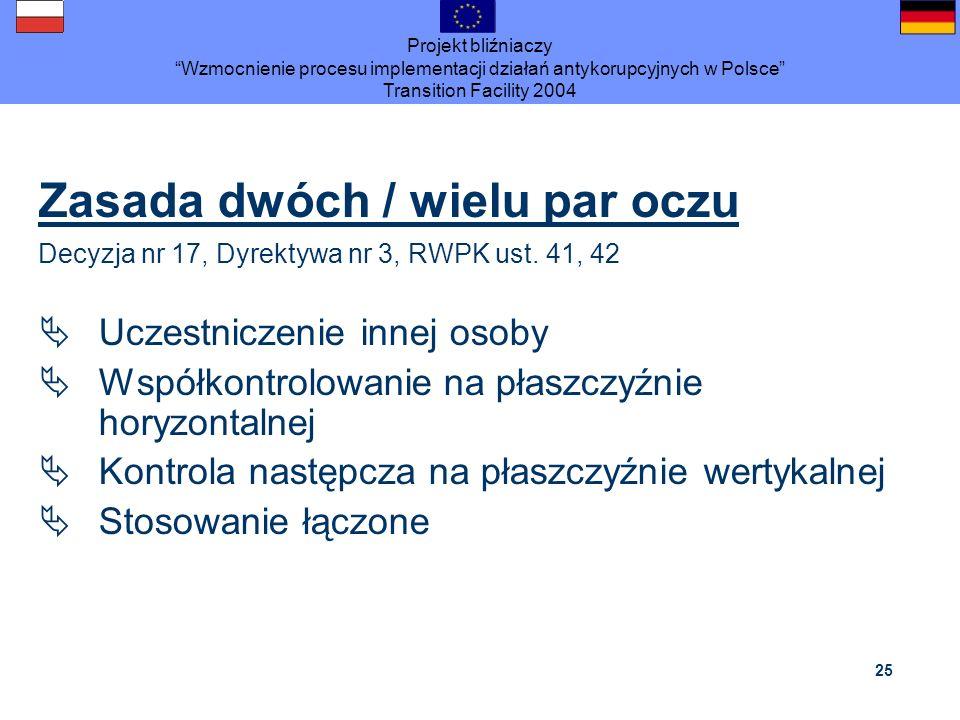Projekt bliźniaczy Wzmocnienie procesu implementacji działań antykorupcyjnych w Polsce Transition Facility 2004 25 Zasada dwóch / wielu par oczu Decyz