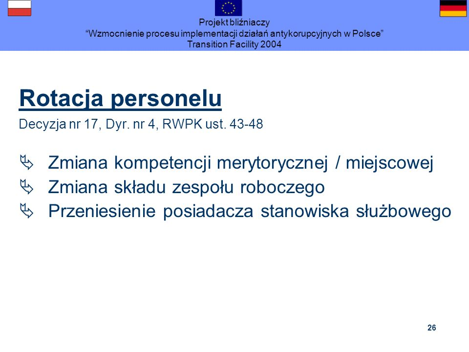 Projekt bliźniaczy Wzmocnienie procesu implementacji działań antykorupcyjnych w Polsce Transition Facility 2004 26 Rotacja personelu Decyzja nr 17, Dy