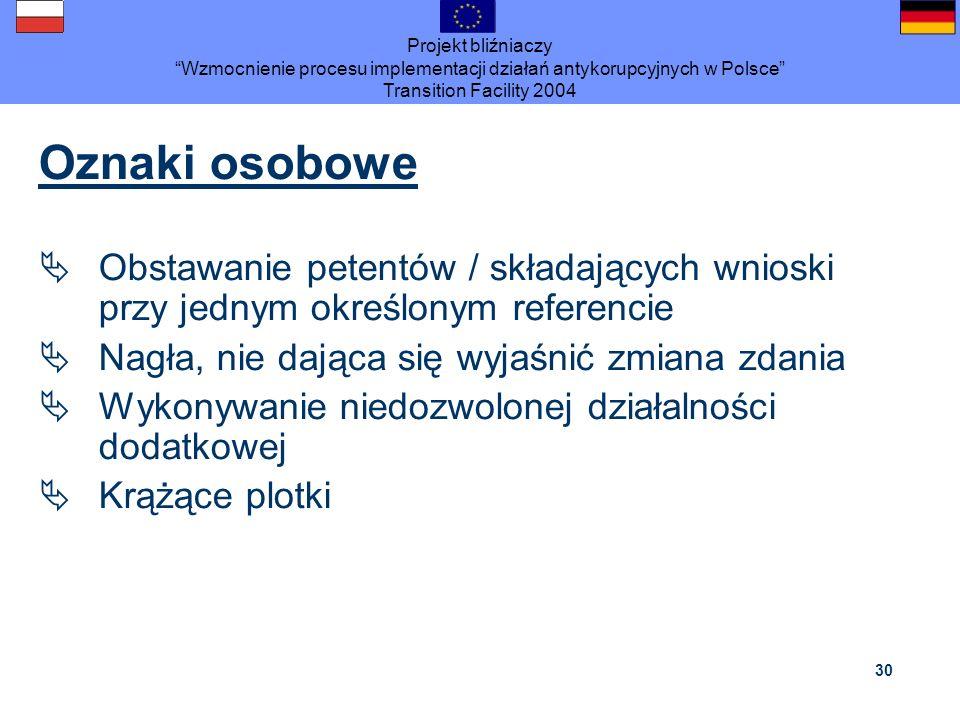 Projekt bliźniaczy Wzmocnienie procesu implementacji działań antykorupcyjnych w Polsce Transition Facility 2004 30 Oznaki osobowe Obstawanie petentów