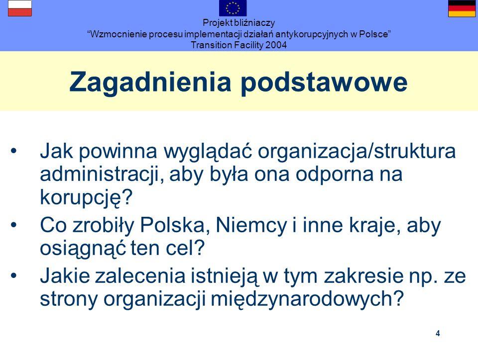 Projekt bliźniaczy Wzmocnienie procesu implementacji działań antykorupcyjnych w Polsce Transition Facility 2004 4 Zagadnienia podstawowe Jak powinna w