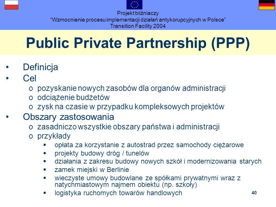 Projekt bliźniaczy Wzmocnienie procesu implementacji działań antykorupcyjnych w Polsce Transition Facility 2004 40 Public Private Partnership (PPP) De