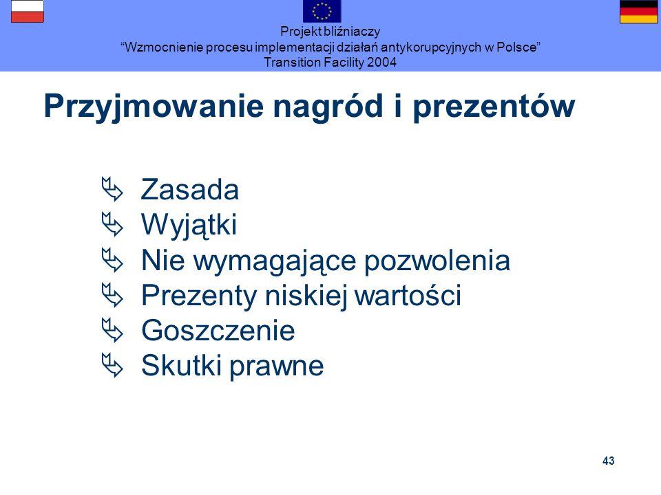 Projekt bliźniaczy Wzmocnienie procesu implementacji działań antykorupcyjnych w Polsce Transition Facility 2004 43 Zasada Wyjątki Nie wymagające pozwo