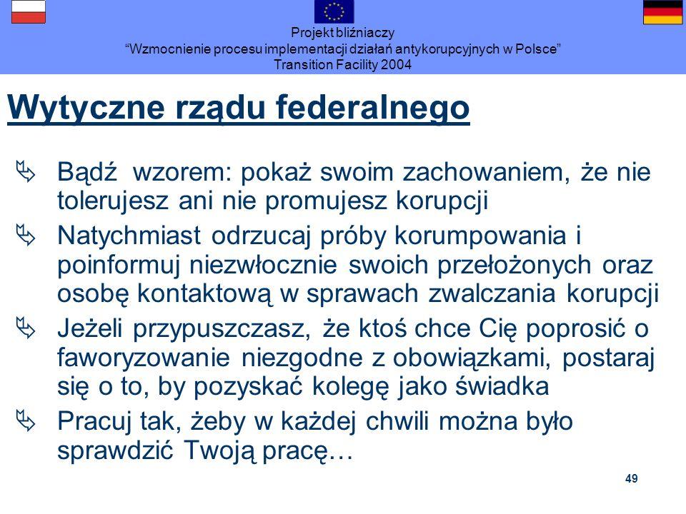 Projekt bliźniaczy Wzmocnienie procesu implementacji działań antykorupcyjnych w Polsce Transition Facility 2004 49 Wytyczne rządu federalnego Bądź wzo