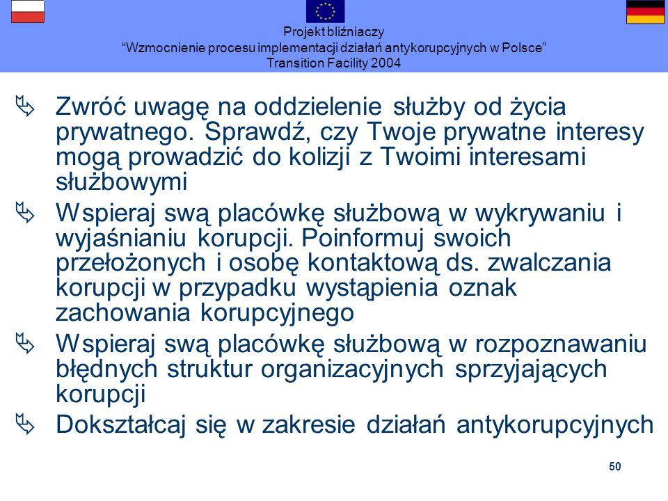 Projekt bliźniaczy Wzmocnienie procesu implementacji działań antykorupcyjnych w Polsce Transition Facility 2004 50 Zwróć uwagę na oddzielenie służby o