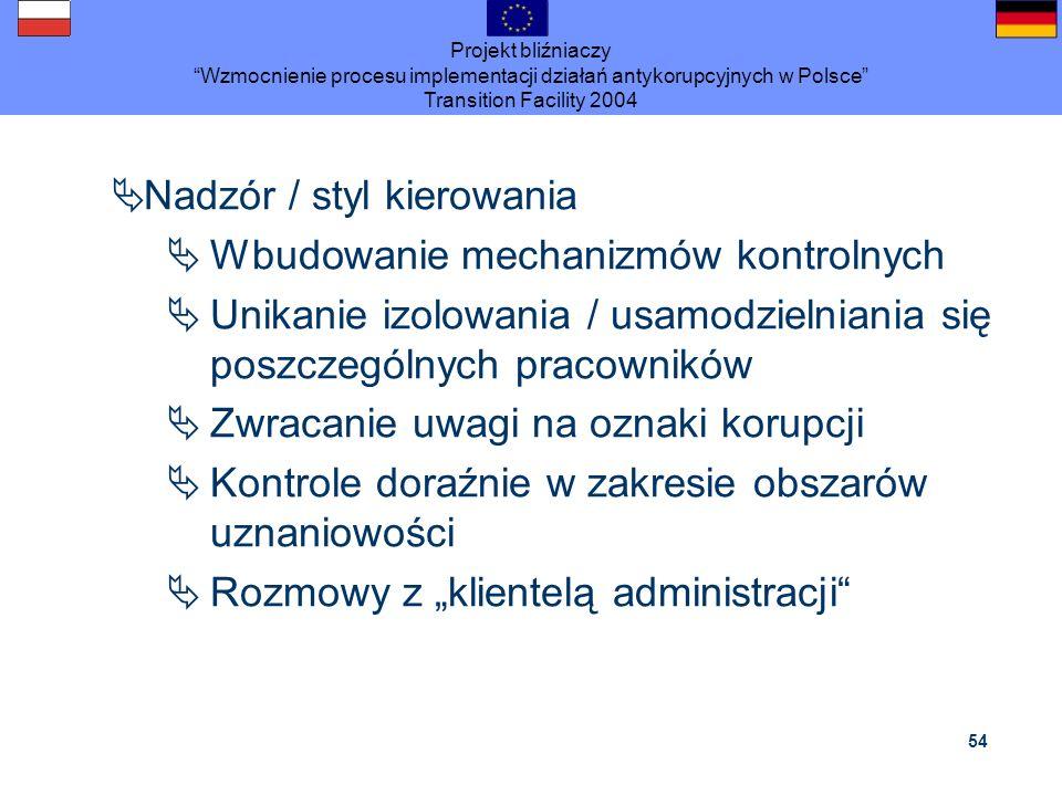 Projekt bliźniaczy Wzmocnienie procesu implementacji działań antykorupcyjnych w Polsce Transition Facility 2004 54 Nadzór / styl kierowania Wbudowanie