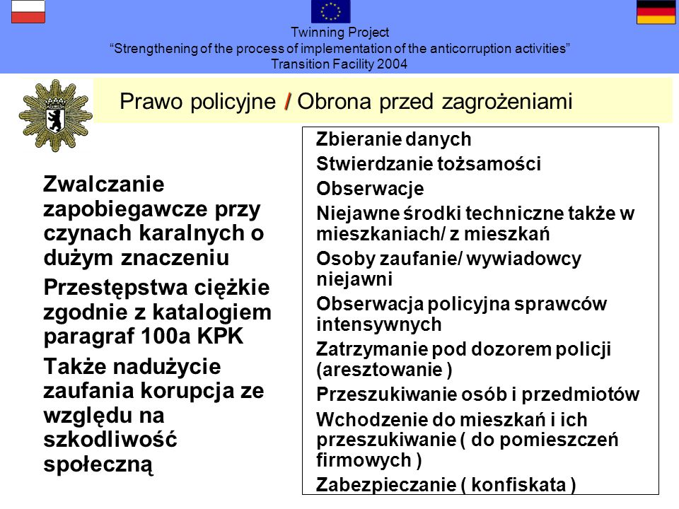 Twinning Project Strengthening of the process of implementation of the anticorruption activities Transition Facility 2004 / Prawo policyjne / Obrona p
