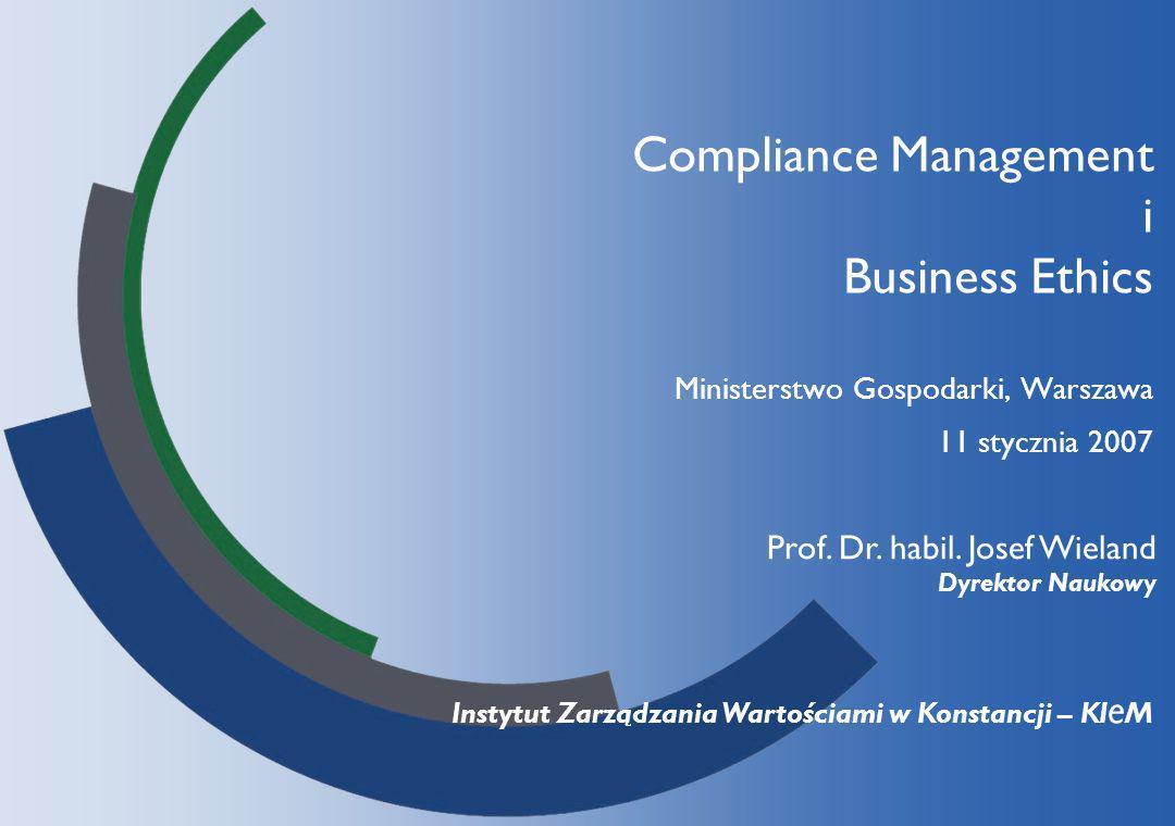 Prof. Dr. habil. Josef Wieland Dyrektor Naukowy Instytut Zarządzania Wartościami w Konstancji – KI e M Compliance Management i Business Ethics Ministe