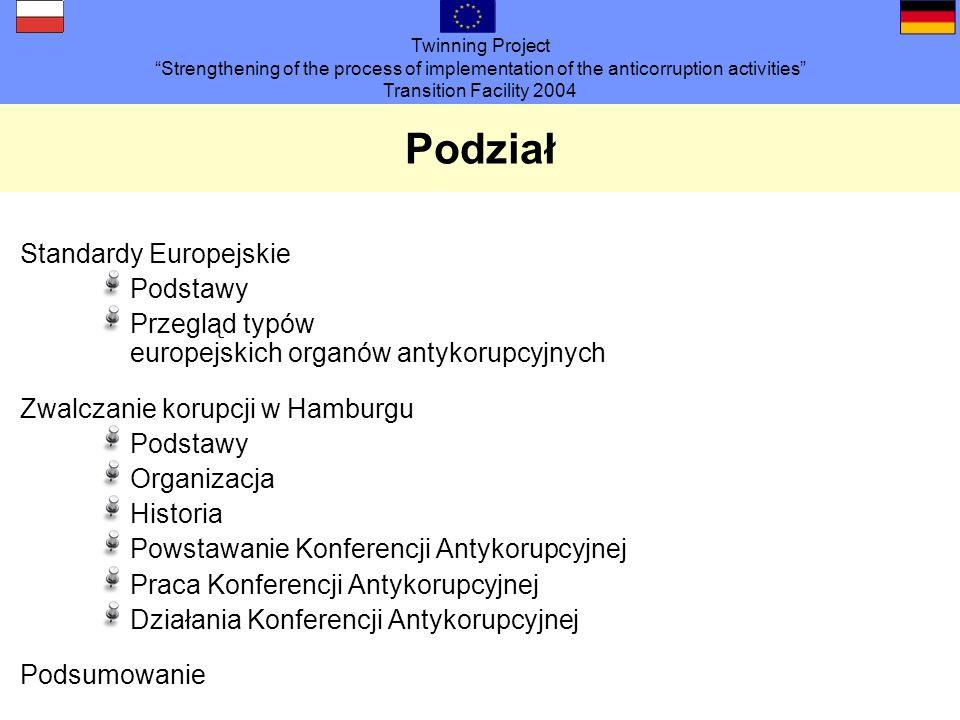 Twinning Project Strengthening of the process of implementation of the anticorruption activities Transition Facility 2004 Standardy europejskie 20 wytycznych do walki z Korupcją (Rada Europy 1997): Wytyczna 3 Należy zagwarantować, że ci, których zadaniem w ramach zwalczania korupcji jest współpraca w zakresie prewencji i dochodzeń, oskarżanie i orzekanie, cieszą się niezależnością i autonomią w realizacji swoich zadań są wolni od niedopuszczalnych nacisków dysponują skutecznymi instrumentami przeprowadzania dowodu zapewniają ochronę osobom, które wspomagają organy władzy w ich walce z korupcją zapewniają poufność dochodzeń.