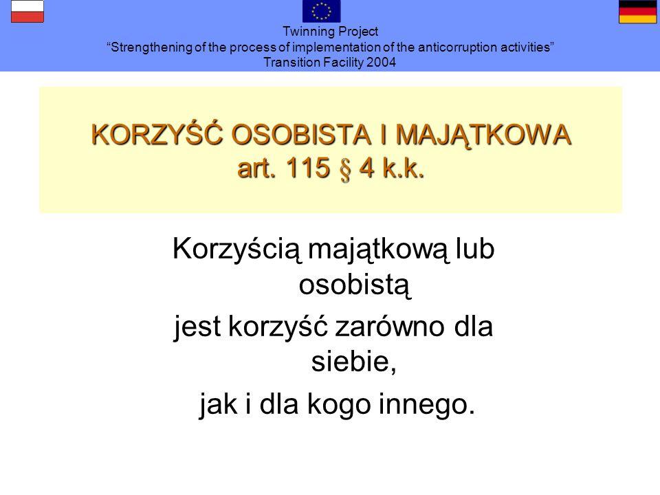 Twinning Project Strengthening of the process of implementation of the anticorruption activities Transition Facility 2004 KORZYŚĆ OSOBISTA I MAJĄTKOWA