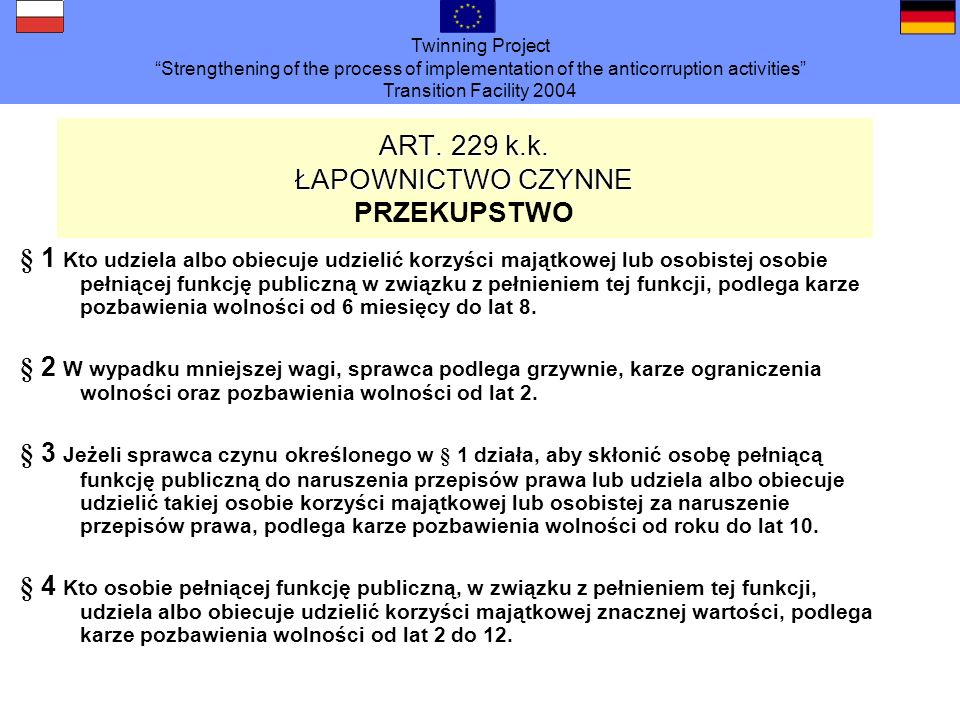 Twinning Project Strengthening of the process of implementation of the anticorruption activities Transition Facility 2004 ART. 229 k.k. ŁAPOWNICTWO CZ