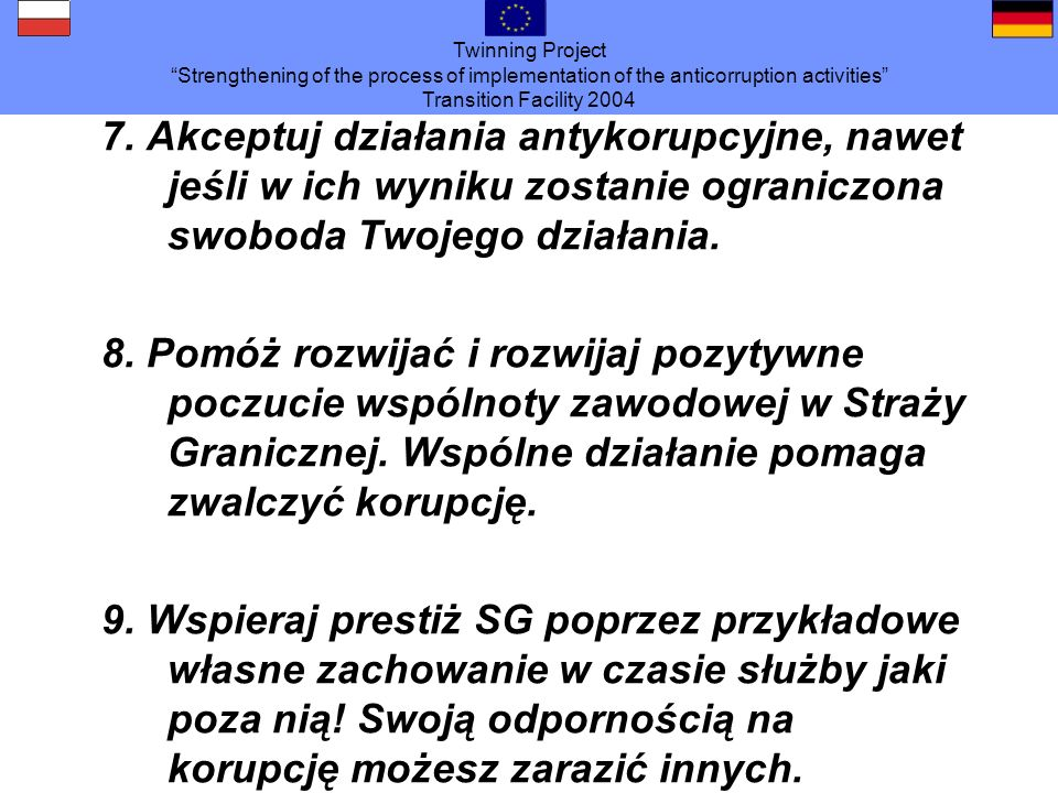 Twinning Project Strengthening of the process of implementation of the anticorruption activities Transition Facility 2004 7. Akceptuj działania antyko