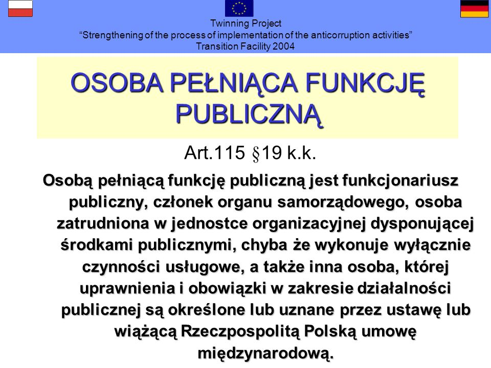 Twinning Project Strengthening of the process of implementation of the anticorruption activities Transition Facility 2004 OSOBA PEŁNIĄCA FUNKCJĘ PUBLI