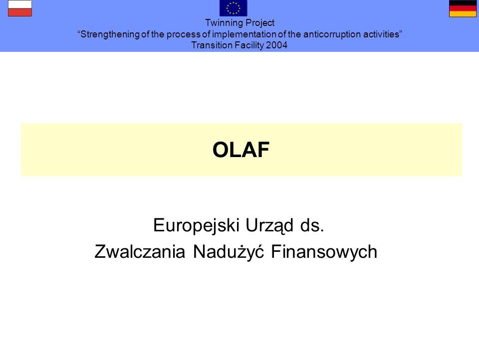 Twinning Project Strengthening of the process of implementation of the anticorruption activities Transition Facility 2004 Historia OLAF powołano w roku 1999 przy okazji reorganizacji Komisji UE Poprzednik: UCLAF (Centralna Jednostka ds.