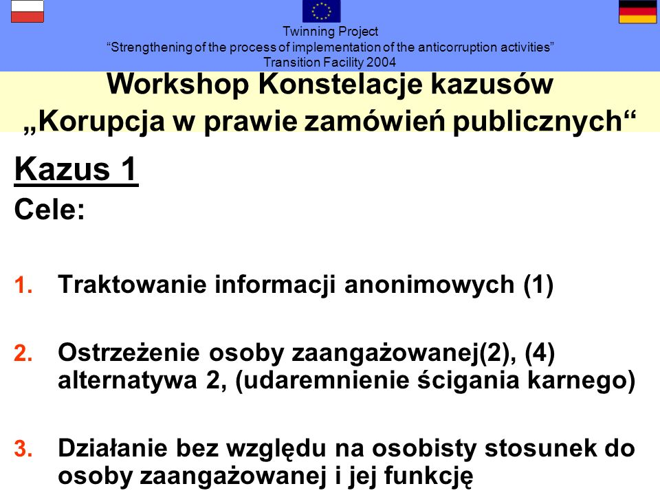 Twinning Project Strengthening of the process of implementation of the anticorruption activities Transition Facility 2004 Workshop Konstelacje kazusów