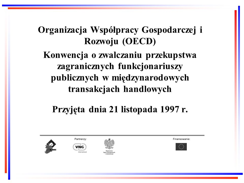 Organizacja Współpracy Gospodarczej i Rozwoju (OECD) Konwencja o zwalczaniu przekupstwa zagranicznych funkcjonariuszy publicznych w międzynarodowych t