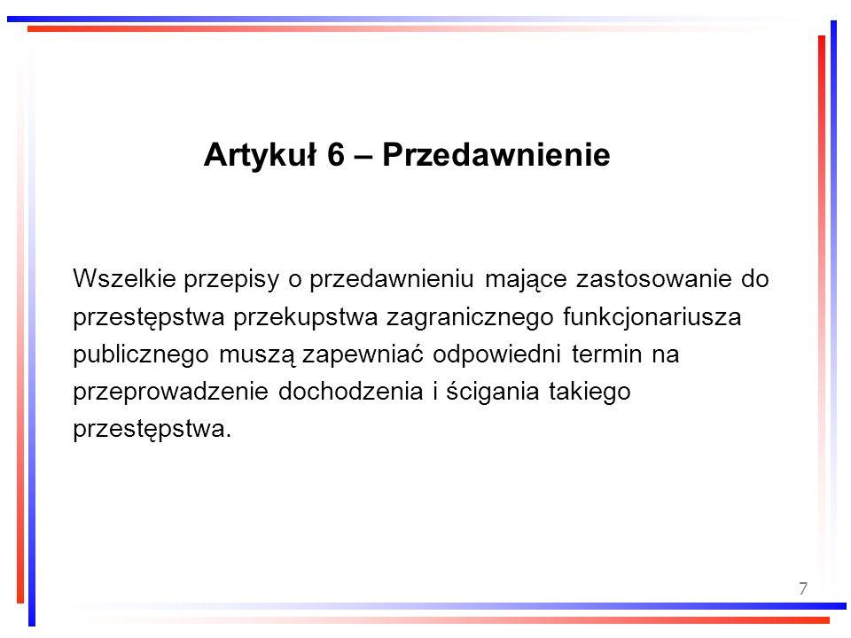 7 Artykuł 6 – Przedawnienie Wszelkie przepisy o przedawnieniu mające zastosowanie do przestępstwa przekupstwa zagranicznego funkcjonariusza publiczneg