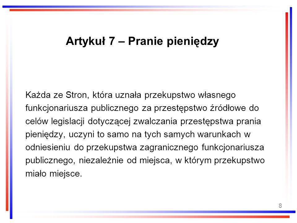 8 Artykuł 7 – Pranie pieniędzy Każda ze Stron, która uznała przekupstwo własnego funkcjonariusza publicznego za przestępstwo źródłowe do celów legisla