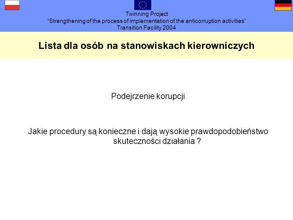 Twinning Project Strengthening of the process of implementation of the anticorruption activities Transition Facility 2004 ŚRODKI Ewentualnie przedłoży ć do podpisu oświadczenie o zdaniu wszystkich rzeczy służbowych.