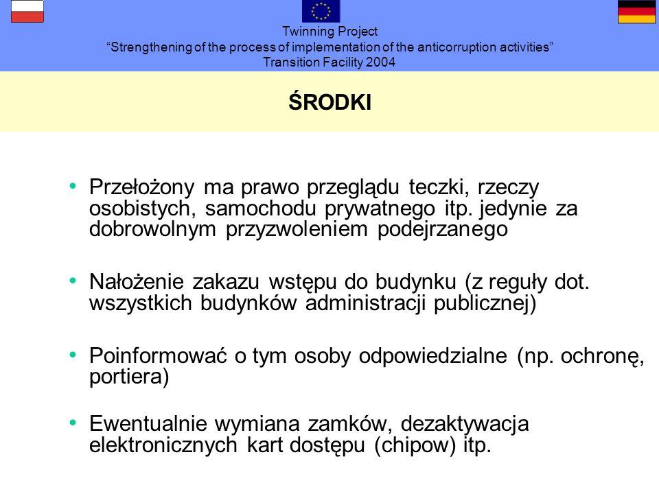 Twinning Project Strengthening of the process of implementation of the anticorruption activities Transition Facility 2004 ŚRODKI Zmiana haseł, zablokowanie możliwości dostępu (np.