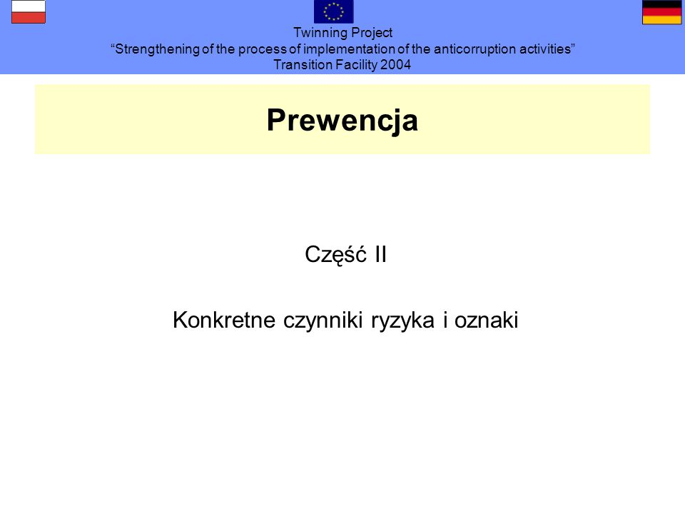 Twinning Project Strengthening of the process of implementation of the anticorruption activities Transition Facility 2004 Prewencja Część II Konkretne