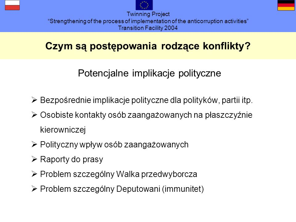 Twinning Project Strengthening of the process of implementation of the anticorruption activities Transition Facility 2004 Czym są postępowania rodzące konflikty.