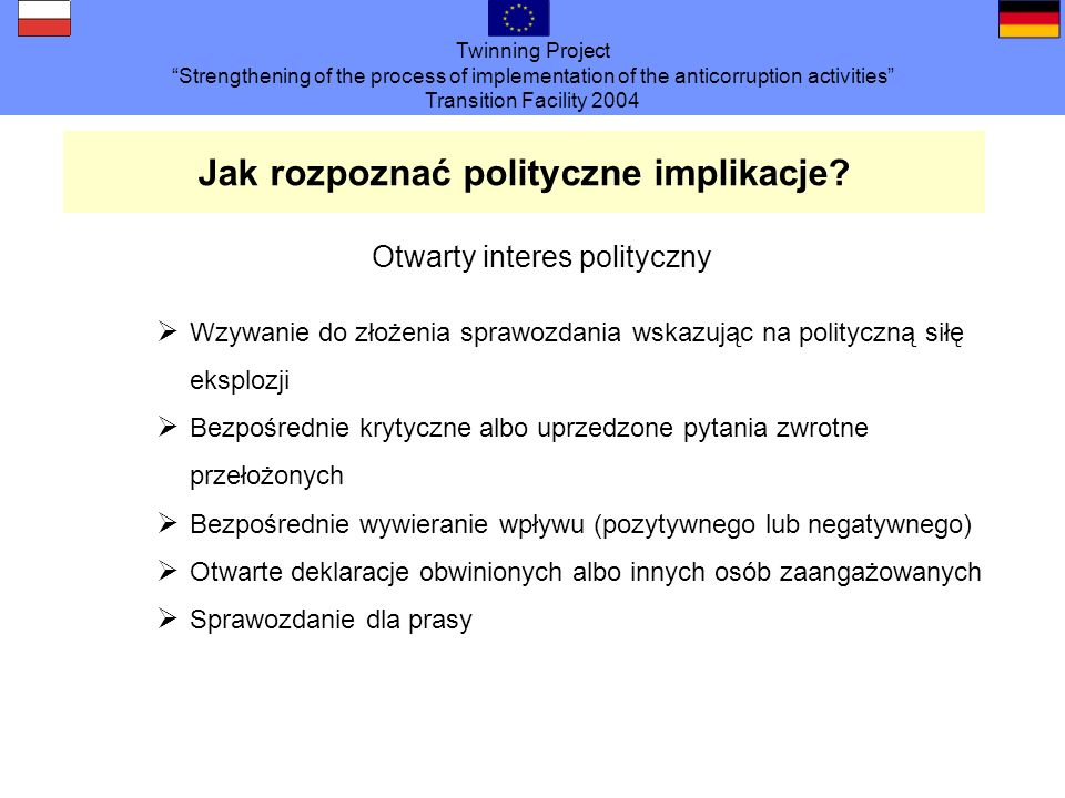 Twinning Project Strengthening of the process of implementation of the anticorruption activities Transition Facility 2004 Jak rozpoznać polityczne implikacje.